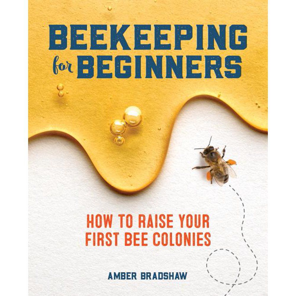 Beekeeping for Beginners : How to Raise Your First Bee Colonies