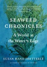 Shetterly: Seaweed Chronicles: A World at the Water's Edge
