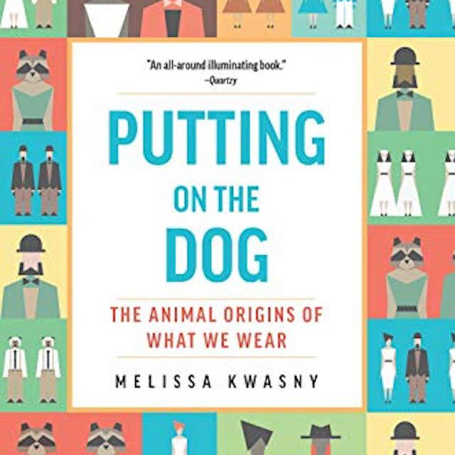 Putting on the Dog: The Animal Origins of What We Wear Kindle Edition