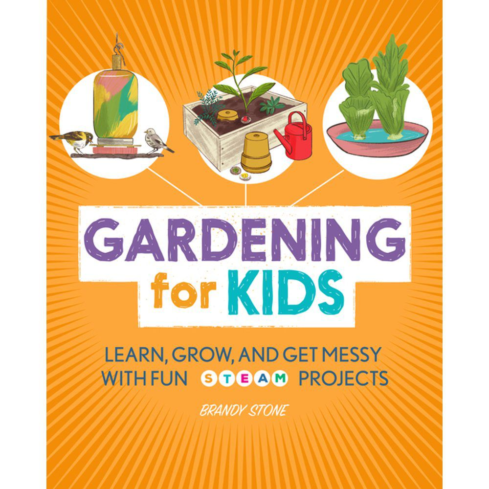 Gardening for Kids : Learn, Grow, and Get Messy with Fun Steam Projects